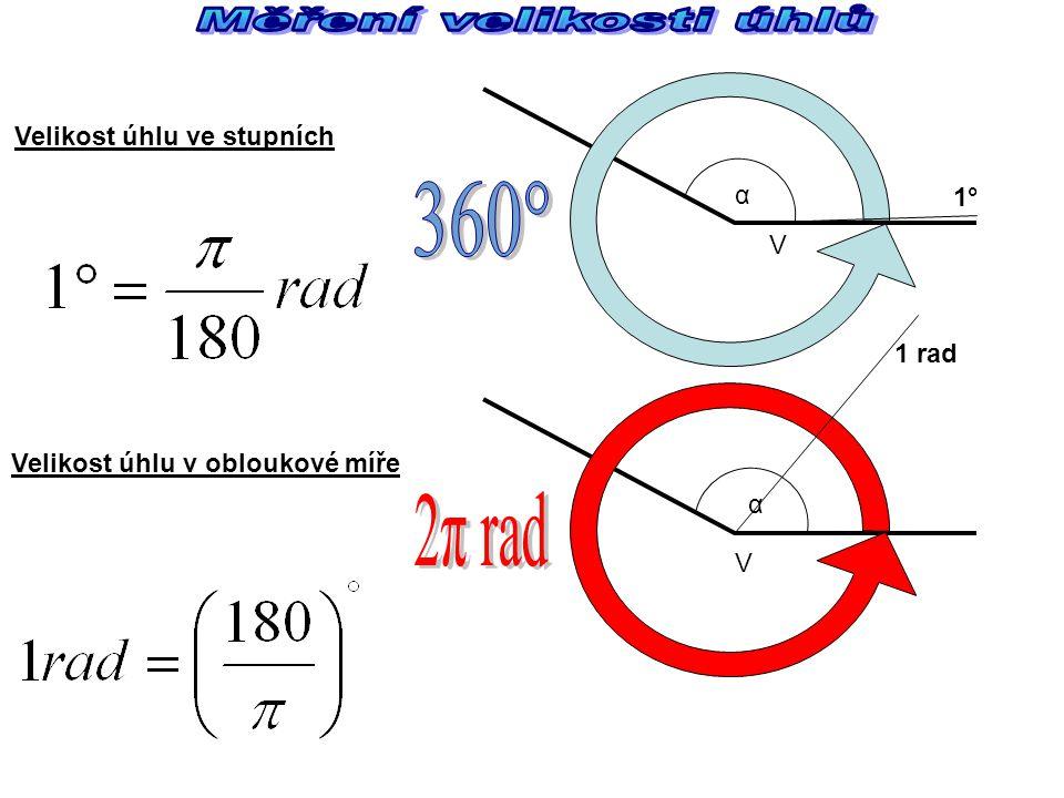 Velikost úhlu v obloukové míře V V Velikost úhlu ve stupních 1° 1 rad α α