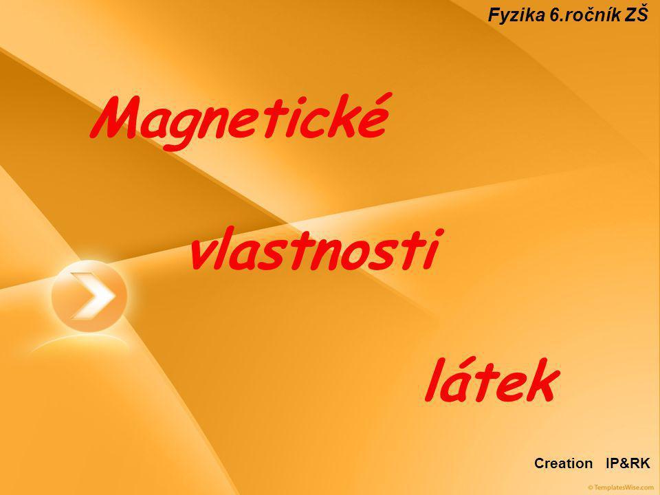 Magnetické vlastnosti látek Fyzika 6.ročník ZŠ Creation IP&RK