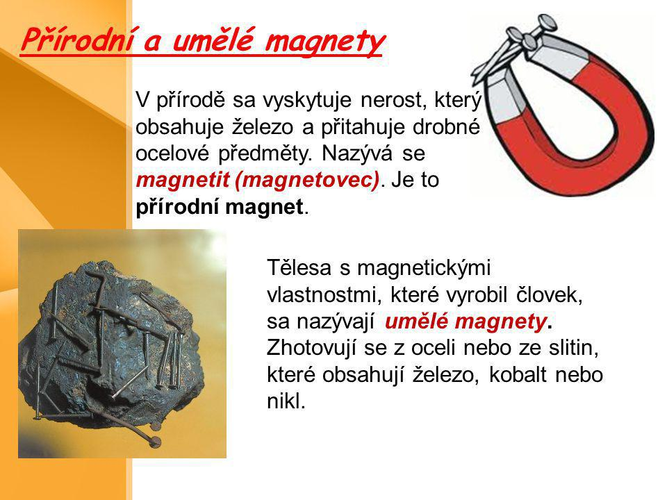Přírodní a umělé magnety V přírodě sa vyskytuje nerost, který obsahuje železo a přitahuje drobné ocelové předměty. Nazývá se magnetit (magnetovec). Je