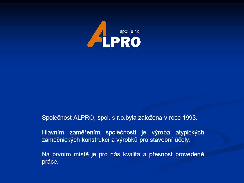 Společnost ALPRO, spol. s r.o.byla založena v roce 1993. Hlavním zaměřením společnosti je výroba atypických zámečnických konstrukcí a výrobků pro stav