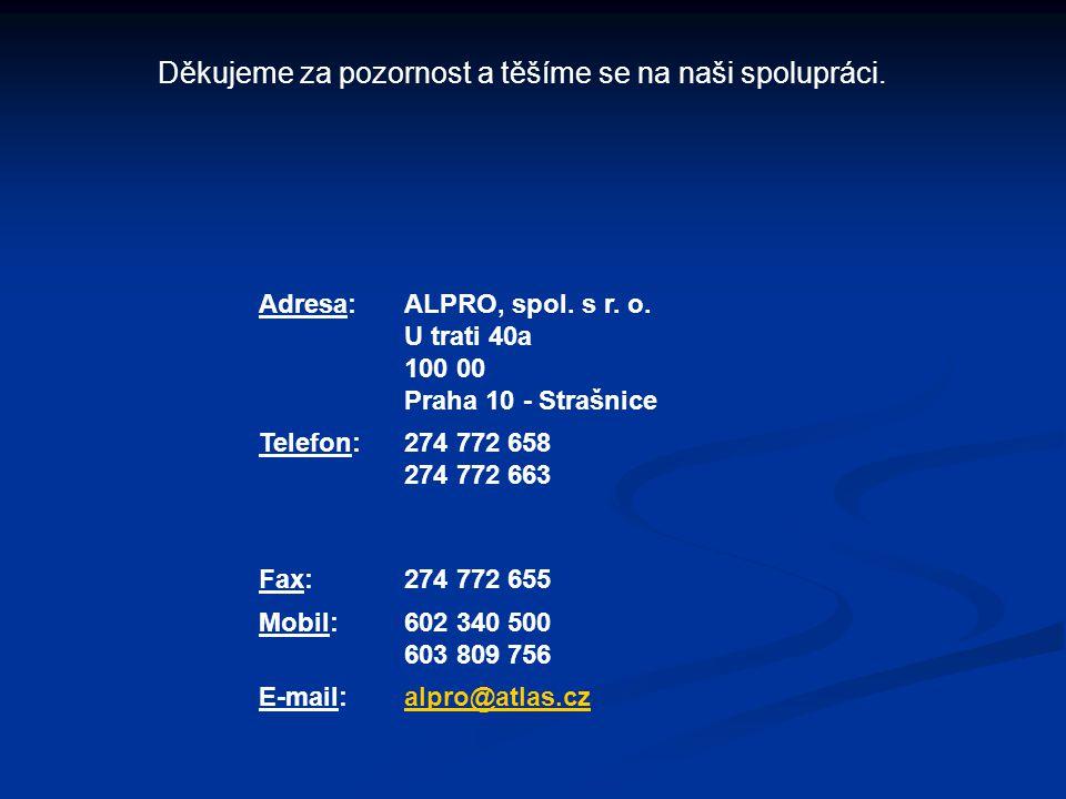 Děkujeme za pozornost a těšíme se na naši spolupráci. Adresa: ALPRO, spol. s r. o. U trati 40a 100 00 Praha 10 - Strašnice Telefon:274 772 658 274 772