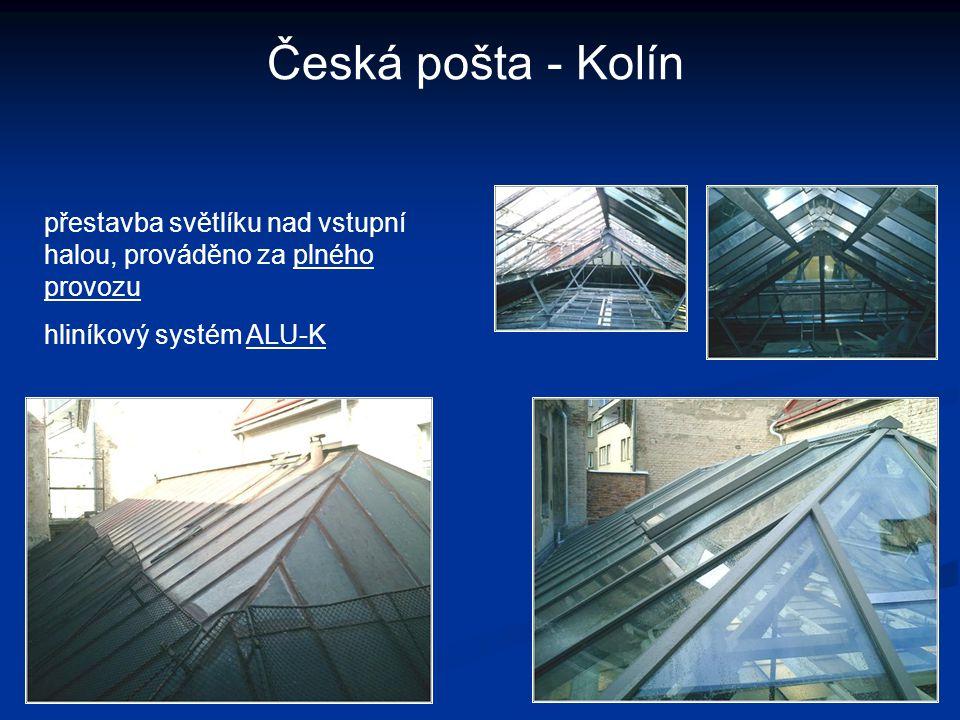 Česká pošta - Kolín přestavba světlíku nad vstupní halou, prováděno za plného provozu hliníkový systém ALU-K