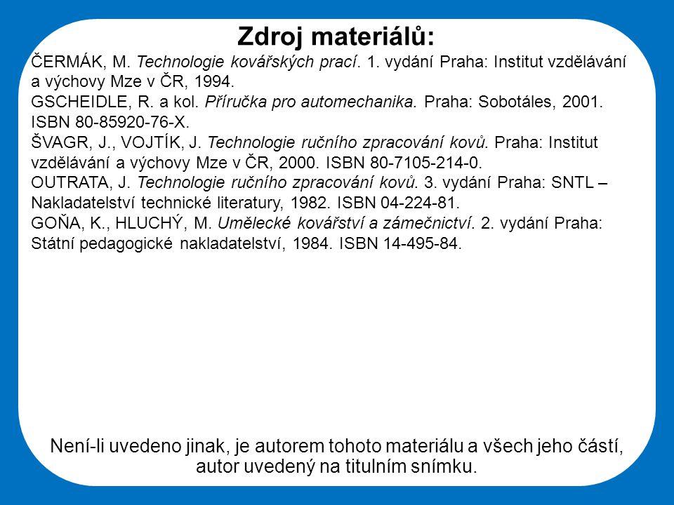 Střední škola Oselce Zdroj materiálů: ČERMÁK, M. Technologie kovářských prací. 1. vydání Praha: Institut vzdělávání a výchovy Mze v ČR, 1994. GSCHEIDL