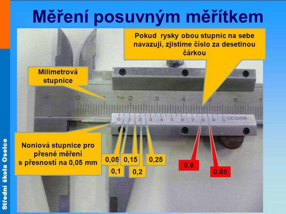 Střední škola Oselce Měření posuvným měřítkem Milimetrová stupnice Noniová stupnice pro přesné měření s přesností na 0,05 mm Pokud rysky obou stupnic