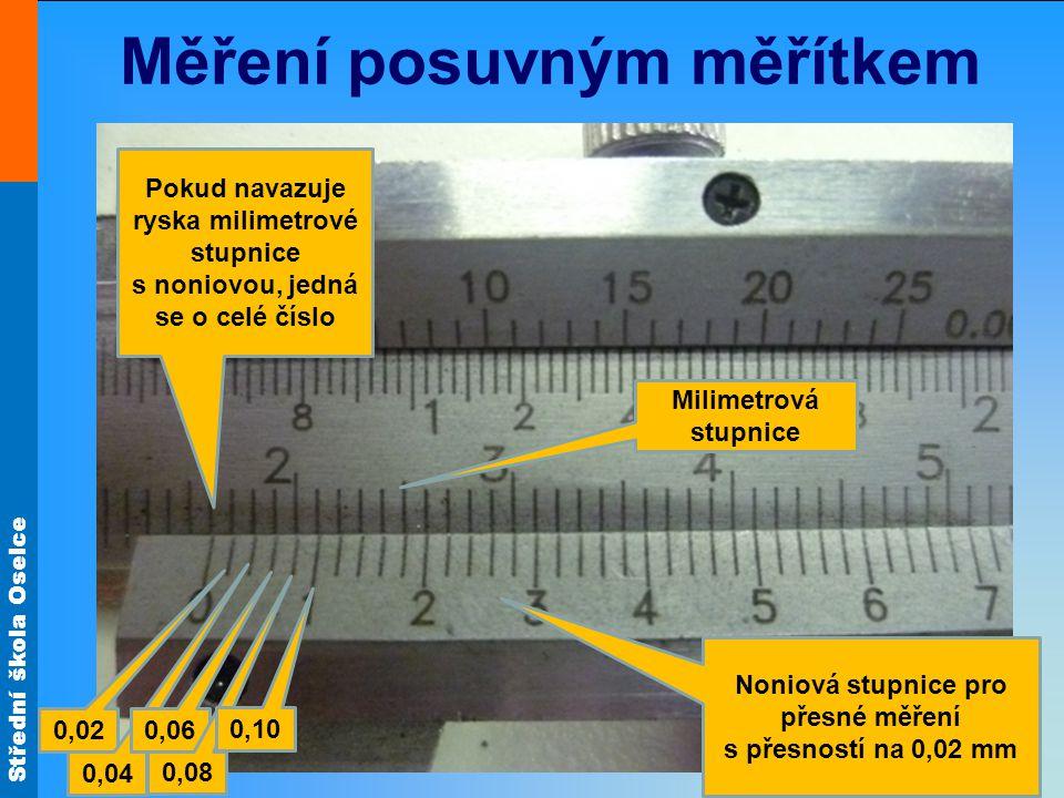Střední škola Oselce Měření posuvným měřítkem Noniová stupnice pro přesné měření s přesností na 0,02 mm 0,02 0,04 0,06 0,08 0,10 Pokud navazuje ryska