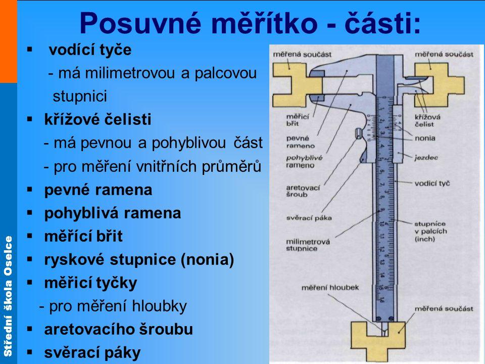 Střední škola Oselce Posuvné měřítko - části:  vodící tyče - má milimetrovou a palcovou stupnici  křížové čelisti - má pevnou a pohyblivou část - pr