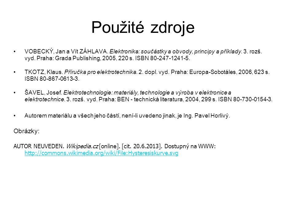 Použité zdroje VOBECKÝ, Jan a Vít ZÁHLAVA. Elektronika: součástky a obvody, principy a příklady. 3. rozš. vyd. Praha: Grada Publishing, 2005, 220 s. I