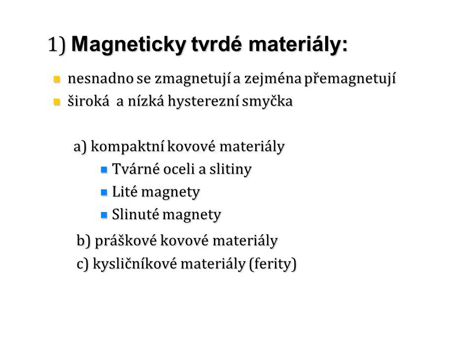 1) Magneticky tvrdé materiály: nesnadno se zmagnetují a zejména přemagnetují nesnadno se zmagnetují a zejména přemagnetují široká a nízká hysterezní s