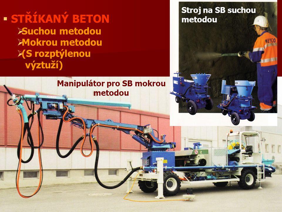  STŘÍKANÝ BETON  Suchou metodou  Mokrou metodou  (S rozptýlenou výztuží) Stroj na SB suchou metodou Manipulátor pro SB mokrou metodou