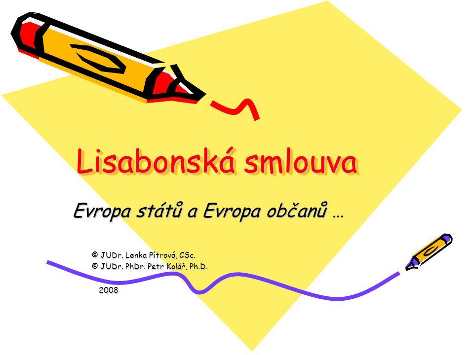 Lisabonská smlouva Evropa států a Evropa občanů … Evropa států a Evropa občanů … © JUDr.