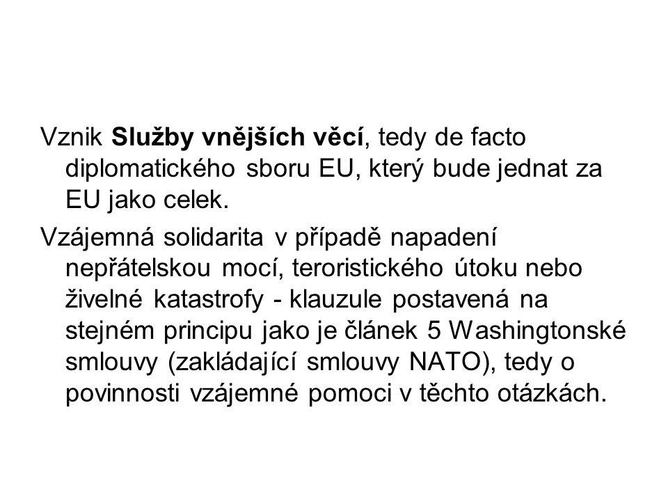 Vznik Služby vnějších věcí, tedy de facto diplomatického sboru EU, který bude jednat za EU jako celek. Vzájemná solidarita v případě napadení nepřátel