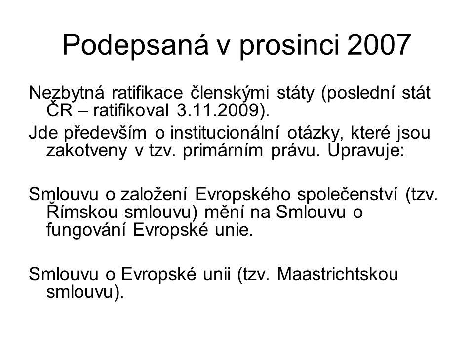 Podepsaná v prosinci 2007 Nezbytná ratifikace členskými státy (poslední stát ČR – ratifikoval 3.11.2009). Jde především o institucionální otázky, kter