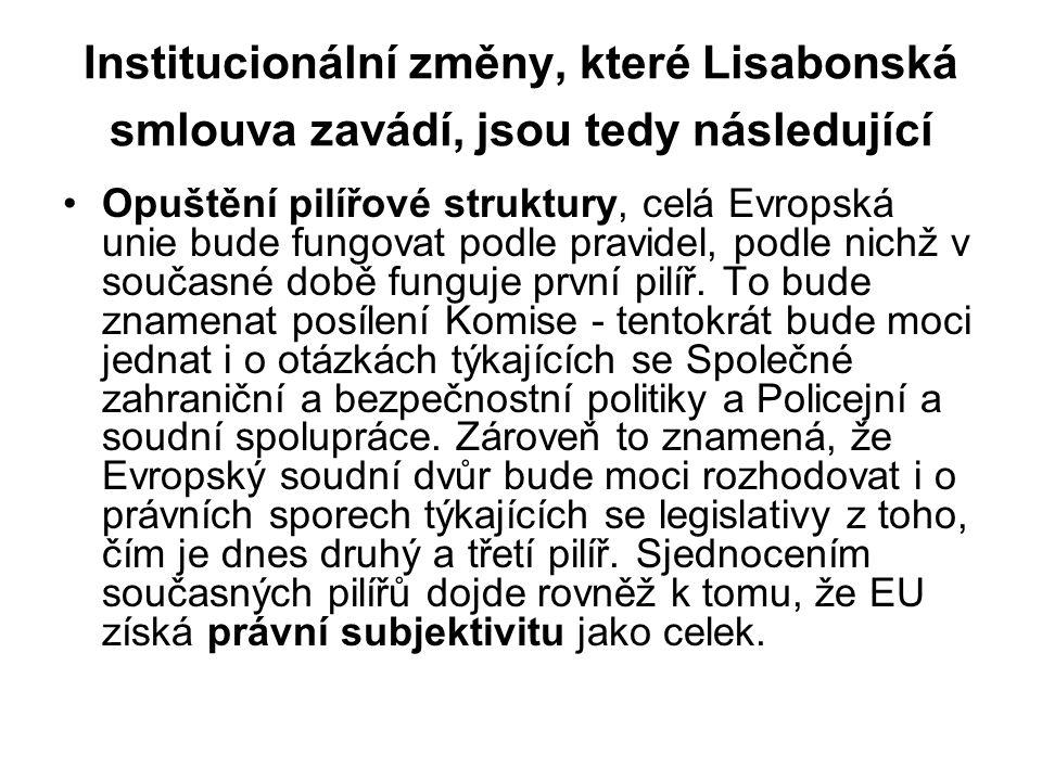 Institucionální změny, které Lisabonská smlouva zavádí, jsou tedy následující Opuštění pilířové struktury, celá Evropská unie bude fungovat podle prav