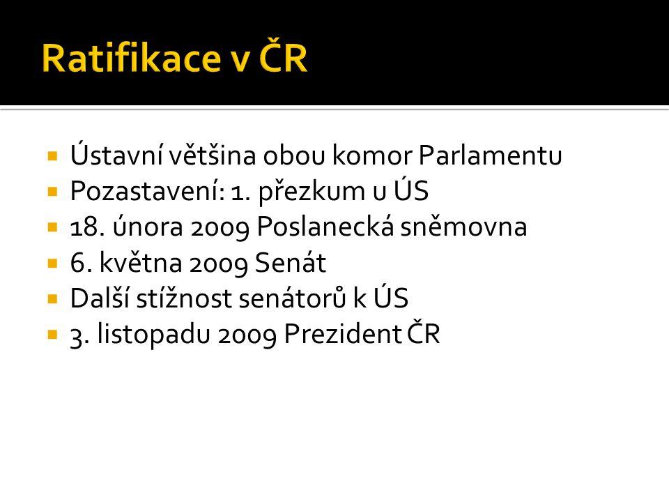  Ústavní většina obou komor Parlamentu  Pozastavení: 1. přezkum u ÚS  18. února 2009 Poslanecká sněmovna  6. května 2009 Senát  Další stížnost se