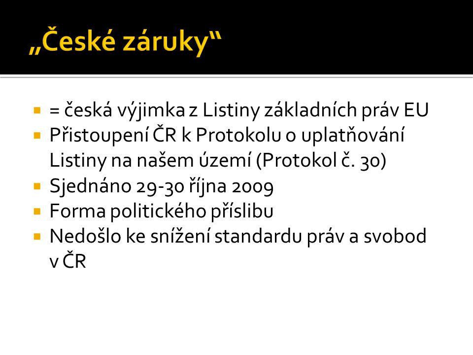  = česká výjimka z Listiny základních práv EU  Přistoupení ČR k Protokolu o uplatňování Listiny na našem území (Protokol č. 30)  Sjednáno 29-30 říj
