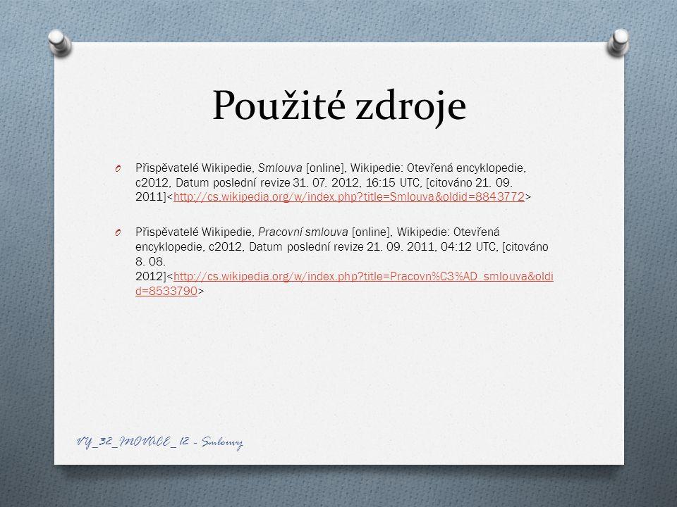 Použité zdroje O Přispěvatelé Wikipedie, Smlouva [online], Wikipedie: Otevřená encyklopedie, c2012, Datum poslední revize 31.