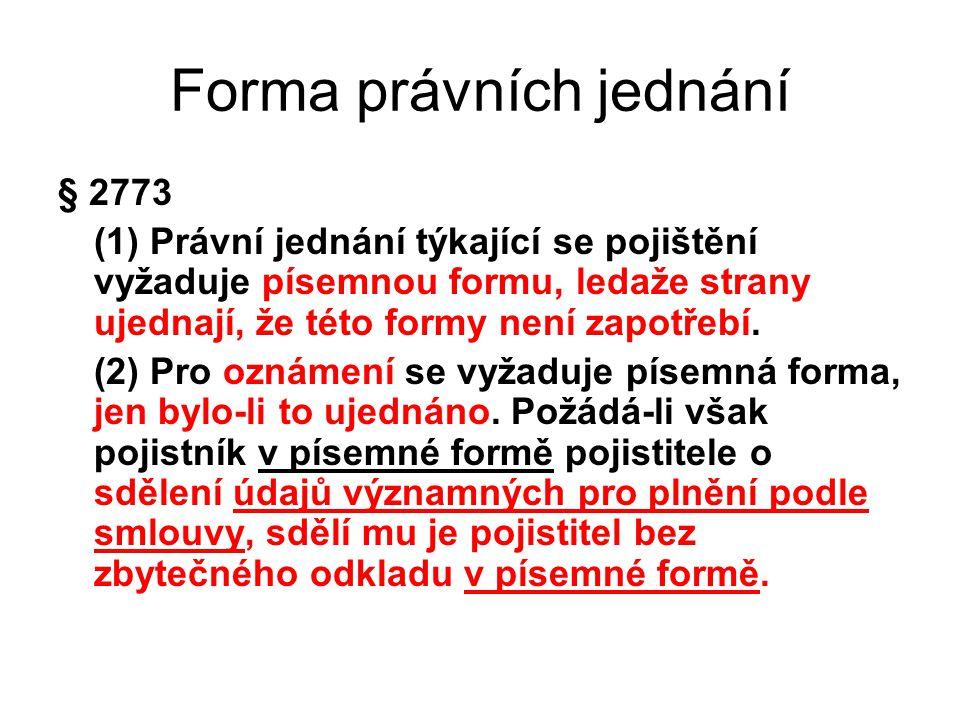 Forma právních jednání § 2773 (1) Právní jednání týkající se pojištění vyžaduje písemnou formu, ledaže strany ujednají, že této formy není zapotřebí.