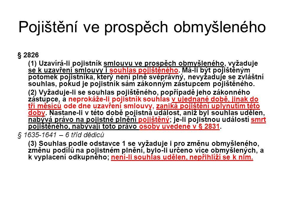 Pojištění ve prospěch obmyšleného § 2826 (1) Uzavírá-li pojistník smlouvu ve prospěch obmyšleného, vyžaduje se k uzavření smlouvy i souhlas pojištěnéh