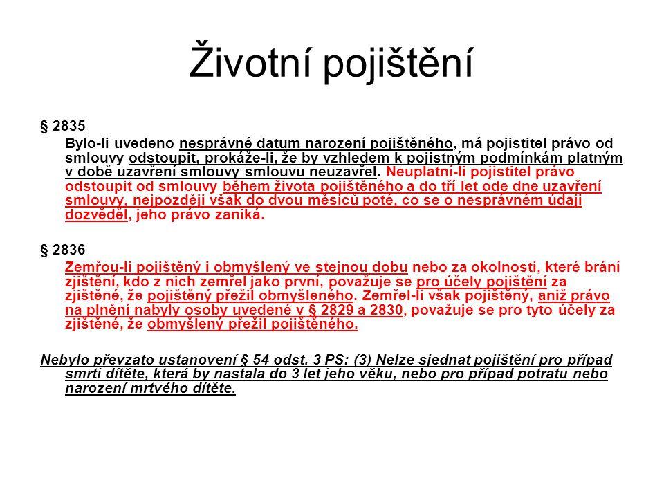 Životní pojištění § 2835 Bylo-li uvedeno nesprávné datum narození pojištěného, má pojistitel právo od smlouvy odstoupit, prokáže-li, že by vzhledem k