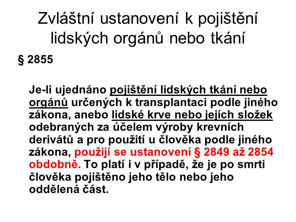 Zvláštní ustanovení k pojištění lidských orgánů nebo tkání § 2855 Je-li ujednáno pojištění lidských tkání nebo orgánů určených k transplantaci podle j