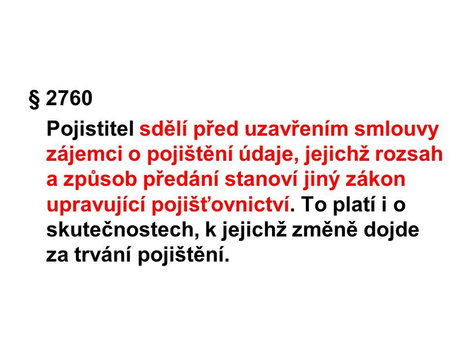 § 2760 Pojistitel sdělí před uzavřením smlouvy zájemci o pojištění údaje, jejichž rozsah a způsob předání stanoví jiný zákon upravující pojišťovnictví