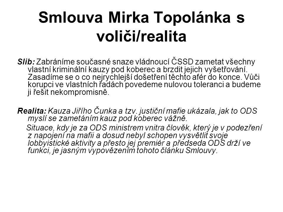 Smlouva Mirka Topolánka s voliči/realita Slib: Zabráníme současné snaze vládnoucí ČSSD zametat všechny vlastní kriminální kauzy pod koberec a brzdit jejich vyšetřování.