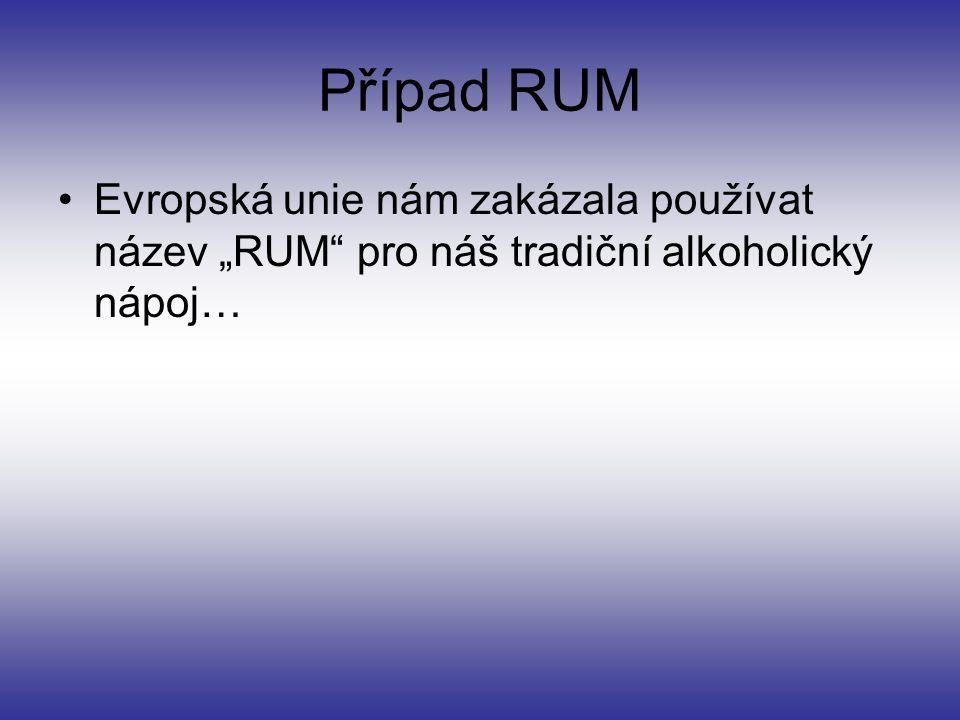 """Případ RUM Evropská unie nám zakázala používat název """"RUM pro náš tradiční alkoholický nápoj…"""