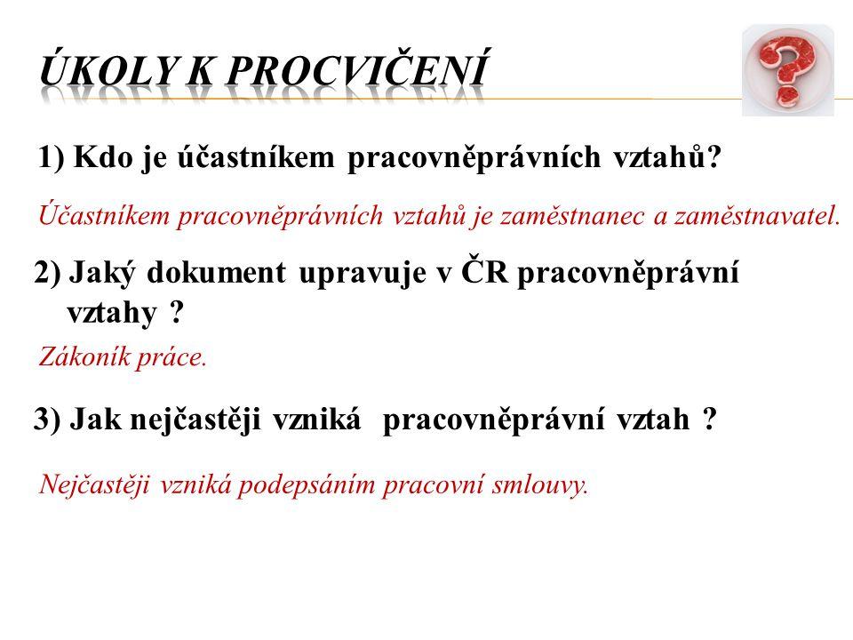 1) Kdo je účastníkem pracovněprávních vztahů? Účastníkem pracovněprávních vztahů je zaměstnanec a zaměstnavatel. 2) Jaký dokument upravuje v ČR pracov
