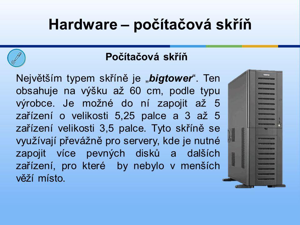 """Hardware – počítačová skříň Počítačová skříň Největším typem skříně je """"bigtower"""". Ten obsahuje na výšku až 60 cm, podle typu výrobce. Je možné do ní"""