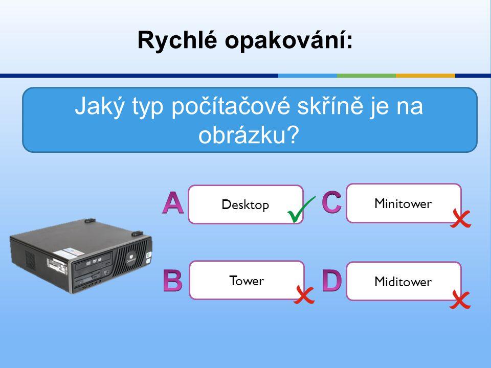 Rychlé opakování: Jaký typ počítačové skříně je na obrázku? Desktop Minitower Tower Miditower