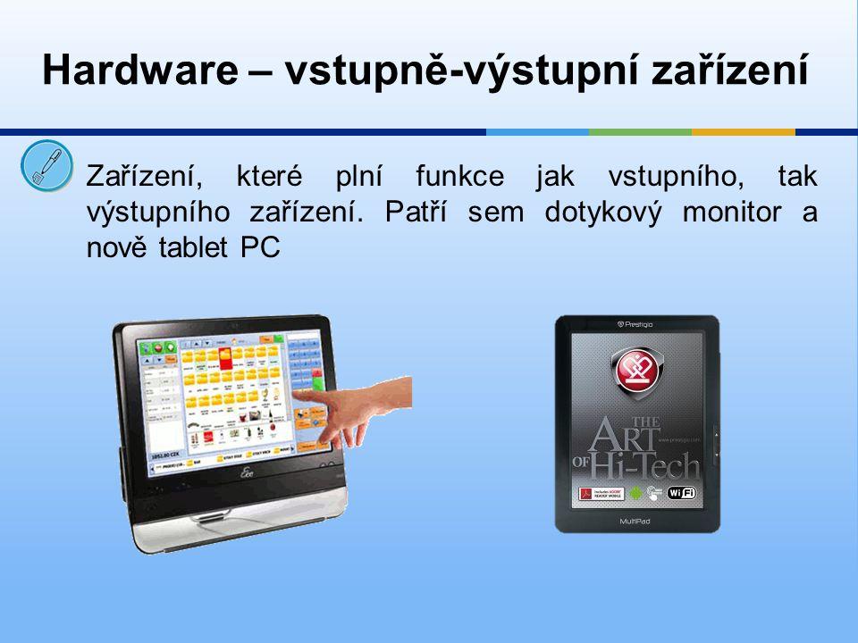 Zařízení, které plní funkce jak vstupního, tak výstupního zařízení. Patří sem dotykový monitor a nově tablet PC Hardware – vstupně-výstupní zařízení