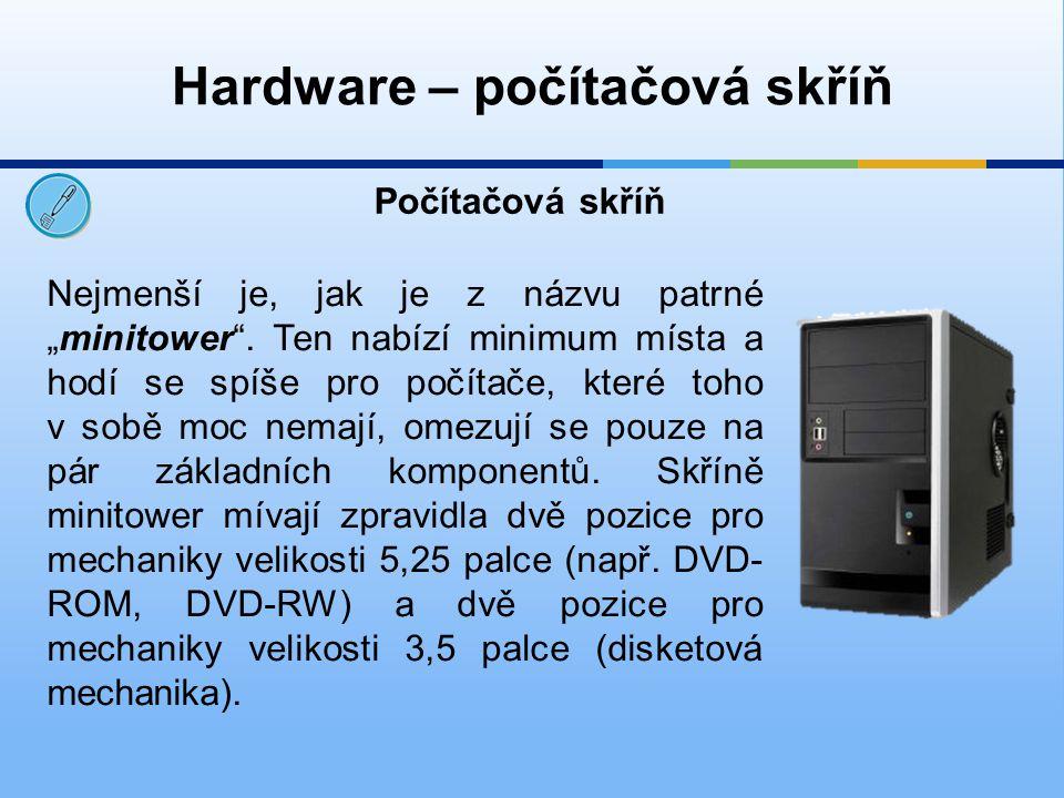 """Hardware – počítačová skříň Počítačová skříň Nejmenší je, jak je z názvu patrné """"minitower"""". Ten nabízí minimum místa a hodí se spíše pro počítače, kt"""