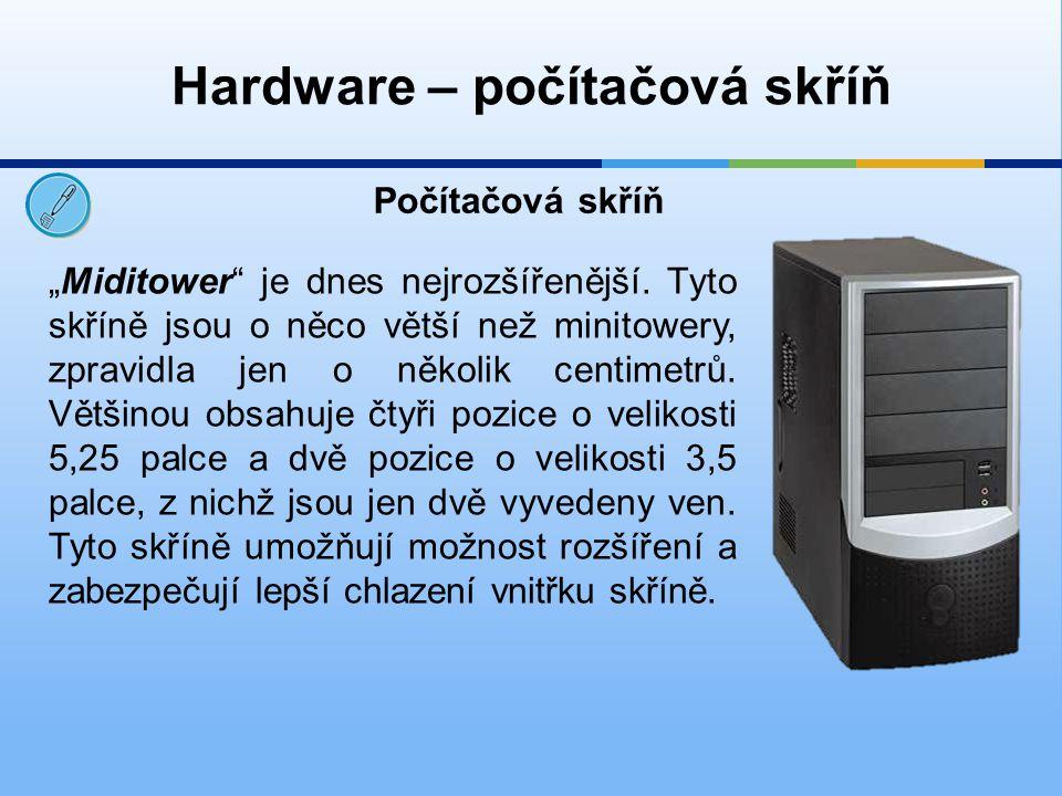 """Hardware – počítačová skříň Počítačová skříň """"Miditower"""" je dnes nejrozšířenější. Tyto skříně jsou o něco větší než minitowery, zpravidla jen o několi"""