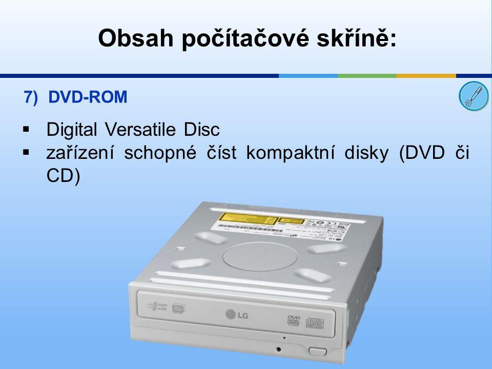 Obsah počítačové skříně: 7)DVD-ROM  Digital Versatile Disc  zařízení schopné číst kompaktní disky (DVD či CD)