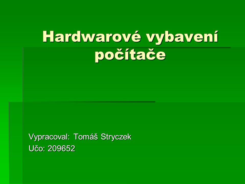 Hardwarové vybavení počítače Vypracoval: Tomáš Stryczek Učo: 209652