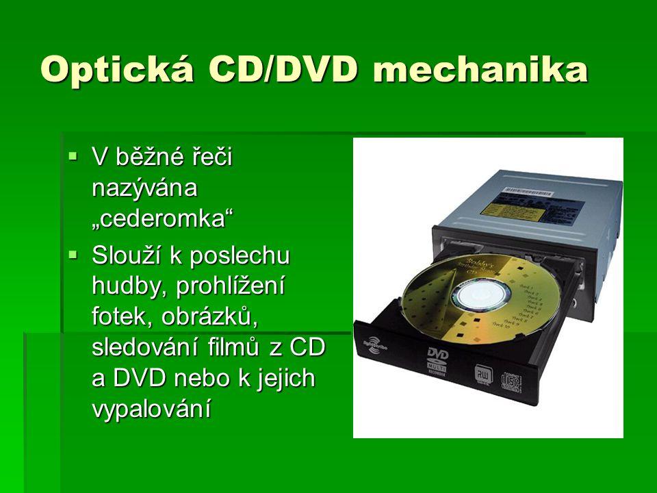 """Optická CD/DVD mechanika  V běžné řeči nazývána """"cederomka  Slouží k poslechu hudby, prohlížení fotek, obrázků, sledování filmů z CD a DVD nebo k jejich vypalování"""
