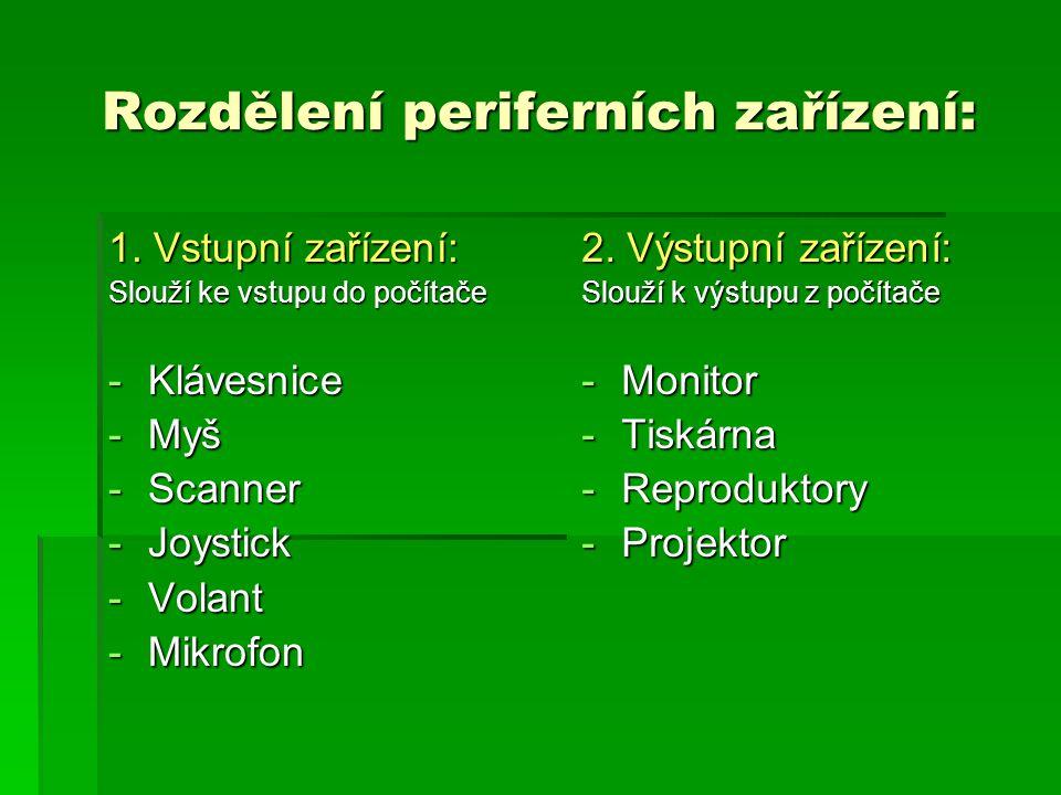 Rozdělení periferních zařízení: 1.
