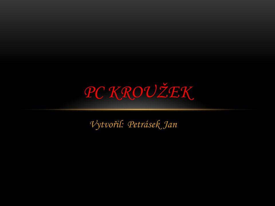 Vytvořil: Petrásek Jan PC KROUŽEK