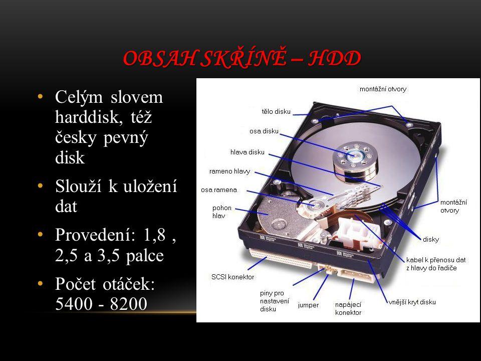 Celým slovem harddisk, též česky pevný disk Celým slovem harddisk, též česky pevný disk Slouží k uložení dat Slouží k uložení dat Provedení: 1,8, 2,5