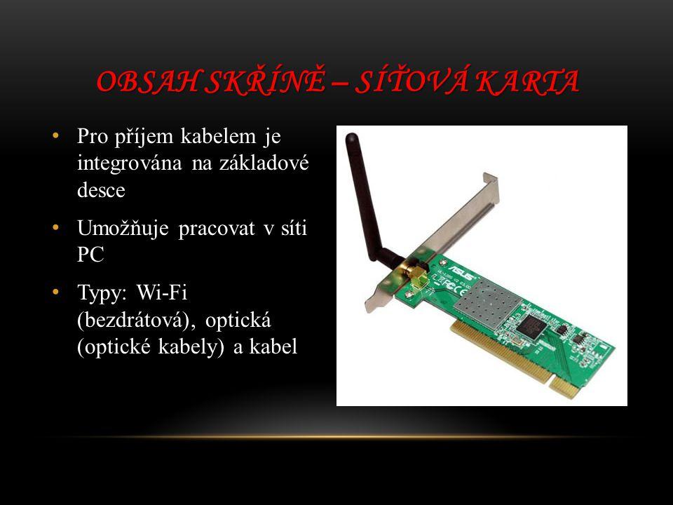 Pro příjem kabelem je integrována na základové desce Umožňuje pracovat v síti PC Typy: Wi-Fi (bezdrátová), optická (optické kabely) a kabel OBSAH SKŘÍ