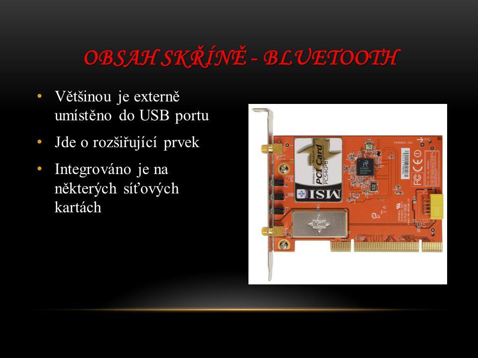 Většinou je externě umístěno do USB portu Jde o rozšiřující prvek Integrováno je na některých síťových kartách OBSAH SKŘÍNĚ - BLUETOOTH