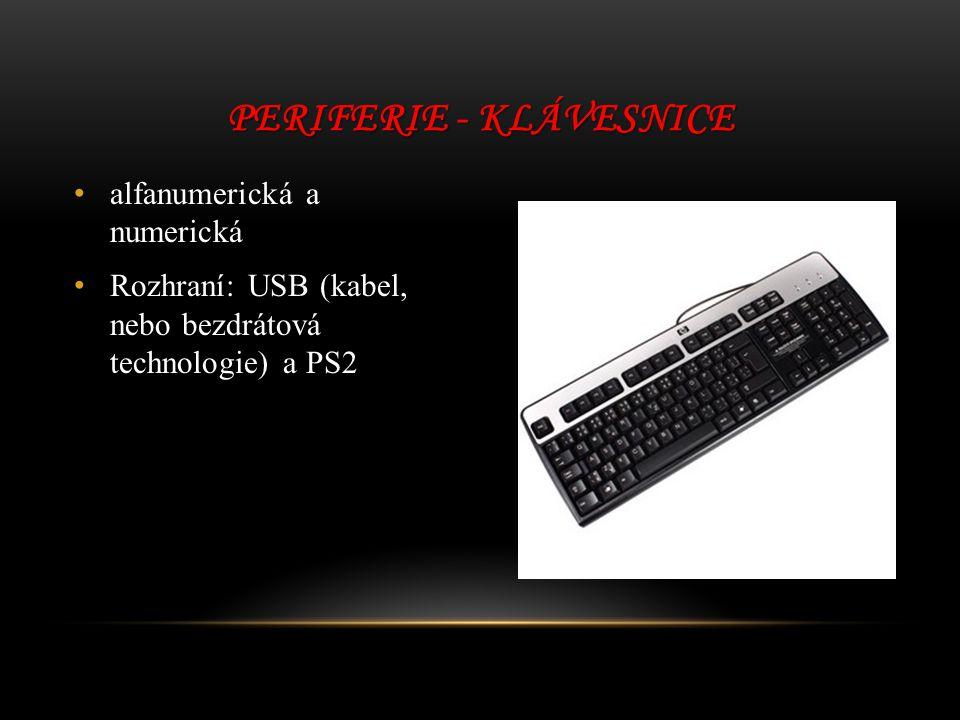 alfanumerická a numerická Rozhraní: USB (kabel, nebo bezdrátová technologie) a PS2 PERIFERIE - KLÁVESNICE