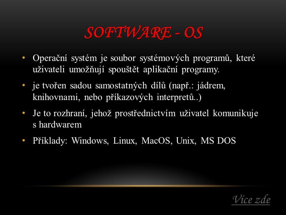 SOFTWARE - OS Operační systém je soubor systémových programů, které uživateli umožňují spouštět aplikační programy. Operační systém je soubor systémov