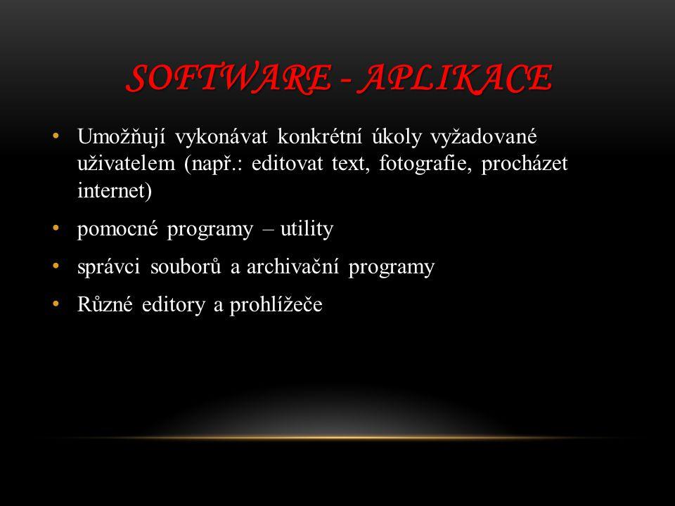 SOFTWARE - APLIKACE Umožňují vykonávat konkrétní úkoly vyžadované uživatelem (např.: editovat text, fotografie, procházet internet) Umožňují vykonávat