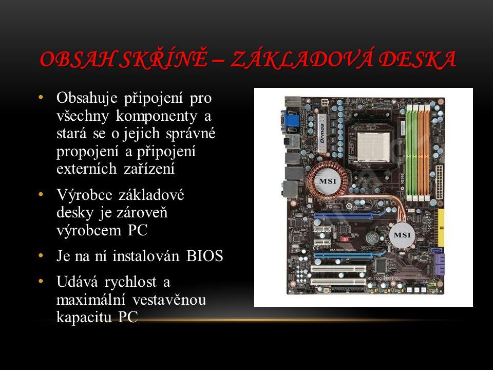 Obsahuje připojení pro všechny komponenty a stará se o jejich správné propojení a připojení externích zařízení Výrobce základové desky je zároveň výro