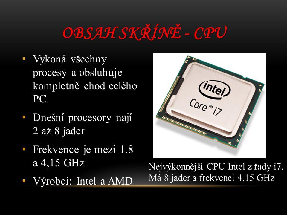 Vykoná všechny procesy a obsluhuje kompletně chod celého PC Dnešní procesory nají 2 až 8 jader Frekvence je mezi 1,8 a 4,15 GHz Výrobci: Intel a AMD O