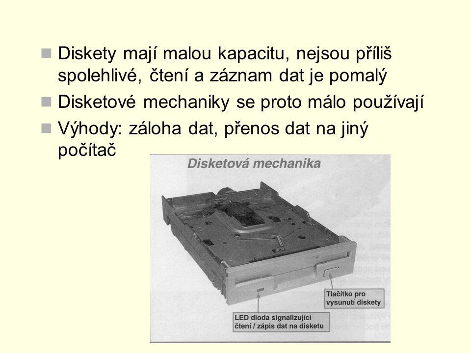 Diskety mají malou kapacitu, nejsou příliš spolehlivé, čtení a záznam dat je pomalý Disketové mechaniky se proto málo používají Výhody: záloha dat, př