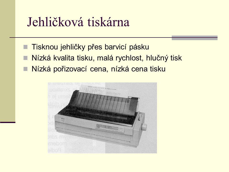 Jehličková tiskárna Tisknou jehličky přes barvicí pásku Nízká kvalita tisku, malá rychlost, hlučný tisk Nízká pořizovací cena, nízká cena tisku