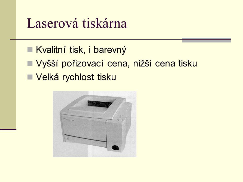 Laserová tiskárna Kvalitní tisk, i barevný Vyšší pořizovací cena, nižší cena tisku Velká rychlost tisku