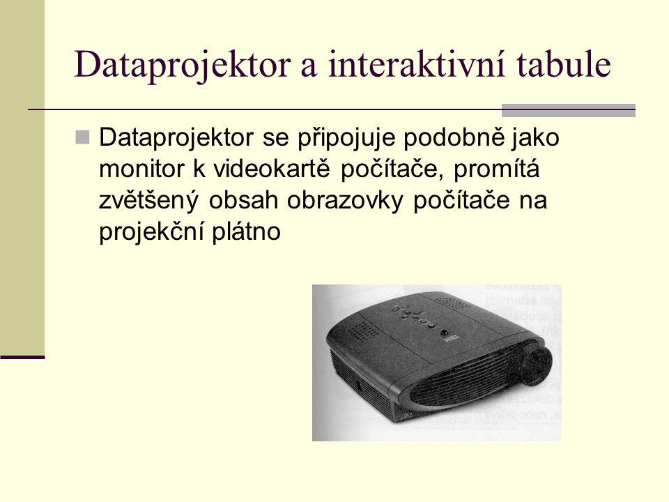 Dataprojektor a interaktivní tabule Dataprojektor se připojuje podobně jako monitor k videokartě počítače, promítá zvětšený obsah obrazovky počítače na projekční plátno
